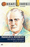 Franklin D Roosevelt The Peoples President Great Lives Series