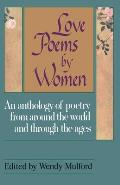 Love Poems by Women An Anthology of Poetry from Around the World & Through the Ages