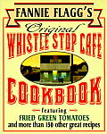 Fannie Flaggs Original Whistle Stop Cafe Cookbook Featuring Fried Green Tomatoes Southern Barbecue Banana Split Cake & Many Other Great Recipe