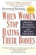 When Women Stop Hating Their Bodies : Freeing Yourself From Food and Weight Obsession (95 Edition) Cover