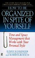 How to Be Organized in Spite of Yourself: Time and Space Management That Works with Your Personal Style (How to Be) Cover
