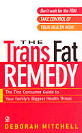 The Trans Fat Remedy: The First Consumer Guide to Your Family's Biggest Health Thr