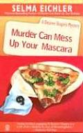 Murder Can Mess Up Your Mascara A Desiree Shapiro Mystery