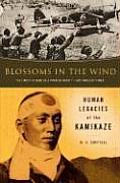 Blossoms in the Wind Human Legacies of the Kamikaze
