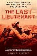 Last Lieutenant A Foxhole View of the Epic Battle for Iwo Jima