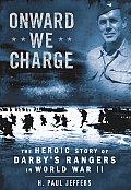 Onward We Charge The Heroic Story of Darbys Rangers in World War II