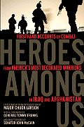 Heroes Among Us Firsthand Accounts of Combat from Americas Most Decorated Warriors in Iraq & Afghanistan