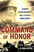 Command of Honor: General Lucian Truscott's Path to Victory in World War II