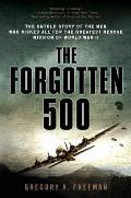 Forgotten 500 The Untold Story of the Men Who Risked All for the Greatest Rescue Mission of World War II