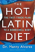 The Hot Latin Diet: The Fast-Track to a Bombshell Body