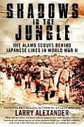 Shadows in the Jungle The Alamo Scouts behind Japanese Lines in World War II