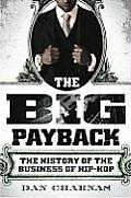 Big Payback The History of the Business of Hip Hop