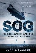 SOG The Secret Wars of Americas Commandos in Vietnam