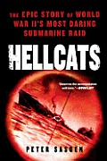 Hellcats The Epic Story of World War IIs Most Daring Submarine Raid