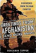Greetings from Afghanistan Send More Ammo Dispatches from Taliban Country