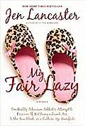 My Fair Lazy: One Reality Television Addict's Attempt to Discover If Not Being a Dumb Ass Is T He New Black; Or, a Culture-Up Manife