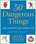 50 Dangerous Things (You Should Let Your Children Do) Cover