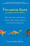Following Ezra: What One Father Learned about Gumby, Otters, Autism, and Love from His Extraordinary Son Cover