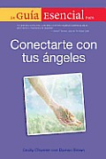 La Guia Esencial para Conectarte con Tus Angeles / The Complete Idiot's Guide to Connecting with Your Angels