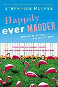 Happily Ever Madder: Misadventures of a Mad Fat Girl Cover