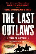 Last Outlaws The Lives & Legends of Butch Cassidy & the Sundance Kid