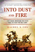 Into Dust & Fire Five Young Americans Who Went First to Fight the Nazi Army