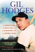 Gil Hodges The Brooklyn Bums the Miracle Mets & the Extraordinary Life of a Baseball Legend