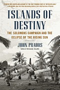 Islands of Destiny The Solomons Campaign & the Eclipse of the Rising Sun