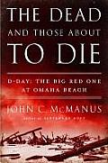 Dead & Those About To Die D Day The Big Red One At Omaha Beach