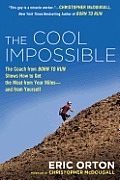 Cool Impossible The Coach from Born to Run Shows How to Get the Most from Your Miles & From Yourself