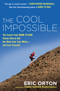 The Cool Impossible: The Running Coach from Born to Run Shows How to Get the Most from Your Miles -- And from Yourself