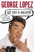 No Voy A Mentir: Y Otras Mentiras Que Dices Cuando Cumples 50 Anos = I'm Not Gonna Lie