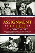 Assignment to Hell The War Against Nazi Germany with Correspondents Walter Cronkite Andy Rooney AJ Liebling Homer Bigart & Hal Boyle