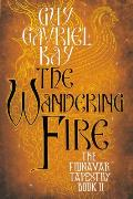 Fionavar Tapestry #02: The Wandering Fire by Guy Gavriel Kay