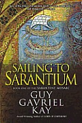 Sarantine Mosaic #01: Sailing To Sarantium by Guy Gavriel Kay