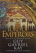 Lord Of Emperors: Book Two Of The Sarantine Mosaic by Guy Gavriel Kay
