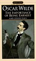 Importance of Being Earnest & Other Plays