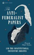 Anti Federalist Papers & the Constitutional Convention Debates