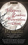 Vampires Zombies Werewolves & Ghosts 25 Classic Stories of the Supernatural