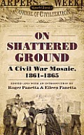 On Shattered Ground A Civil War Mosaic 1861 1865