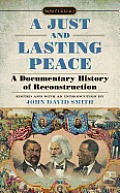 A Just & Lasting Peace: A Documentary History Of Reconstruction by John David Smith (edt)