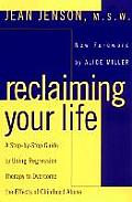 Reclaiming Your Life Step Step Guide To Using Regression Therapy Overcome Effects Childhood Abuse