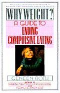 Why Weight A Guide To Ending Compulsive Eating
