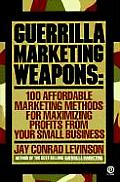 Guerrilla Marketing Weapons 100 Affordable Marketing Methods