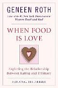 When Food Is Love : Exploring the Relationship Between Eating and Intimacy (91 Edition) Cover