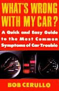 What's Wrong with My Car?: A Quick and Easy Guide to Most Common Symptoms of Car Trouble