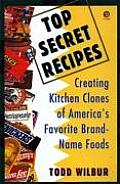 Top Secret Recipes: Creating Kitchen Clones of America's Favorite Brand-Name Foo Cover