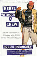 Rebel Without a Crew Or How a 23 Year Old Filmmaker with $7000 Became a Hollywood Player