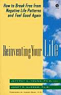 Reinventing Your Life How to Break Free from Negative Life Patterns & Feel Good Again