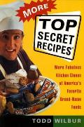 More Top Secret Recipes: More Fabulous Kitchen Clones of America's Favorite Brand-Nam